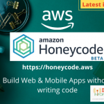 AWS Honeycode – Build Web & Mobile Apps Without Writing Code